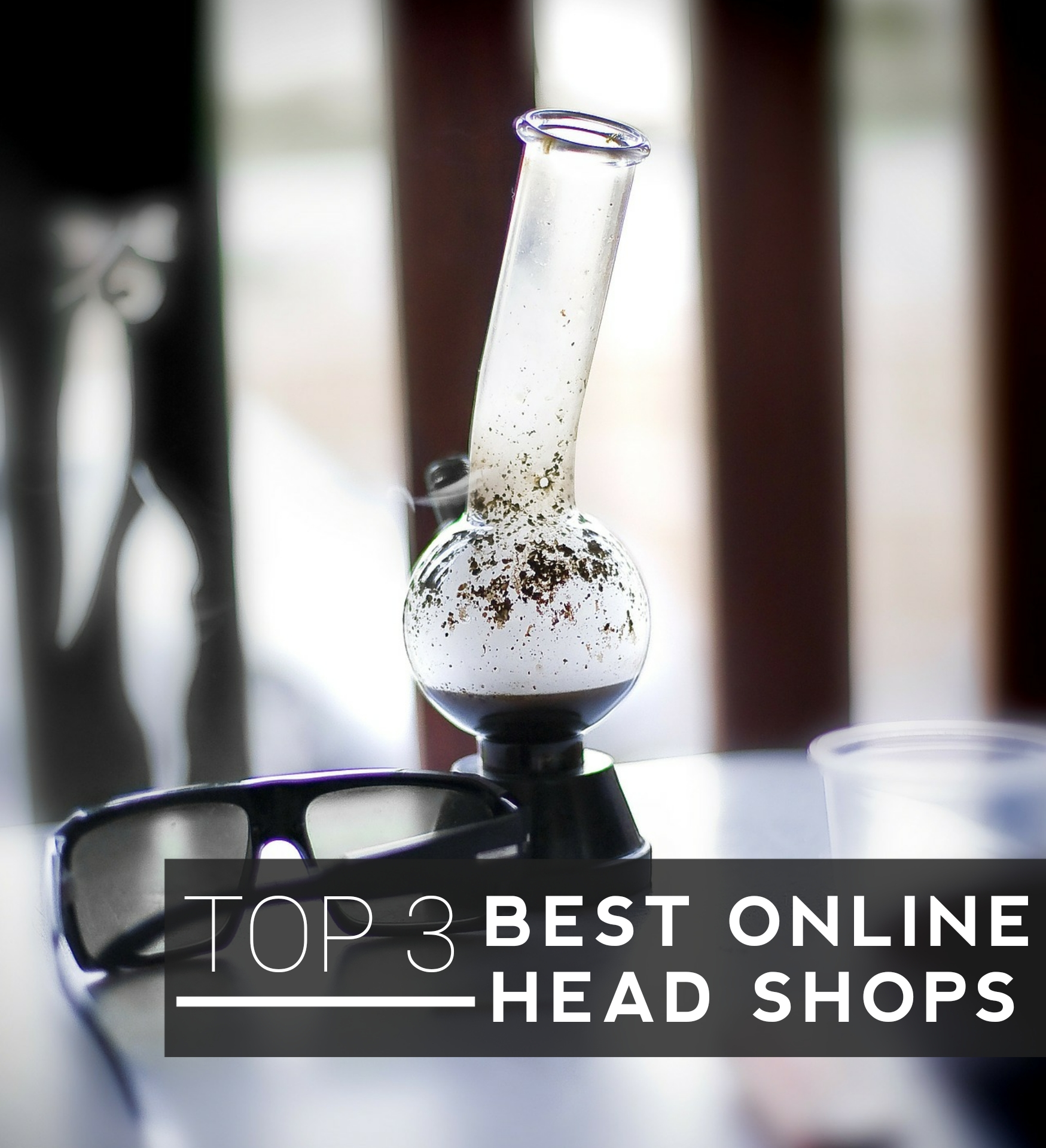 Top 5 Best Online Head Shops For 2018
